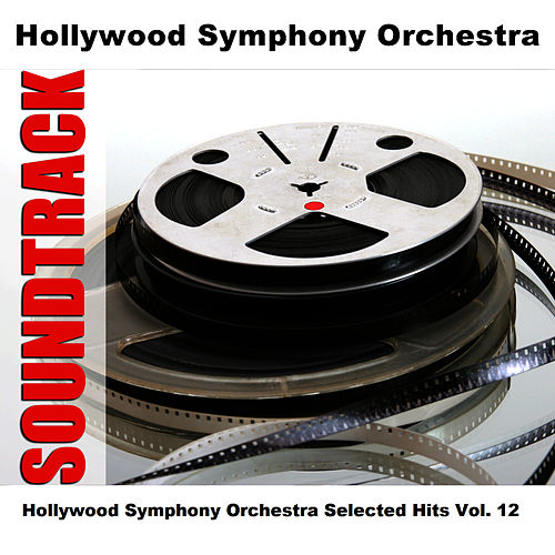 Hollywood Symphony Orchestra Selected Hits Vol. 12 by Hollywood Symphony Orchestra