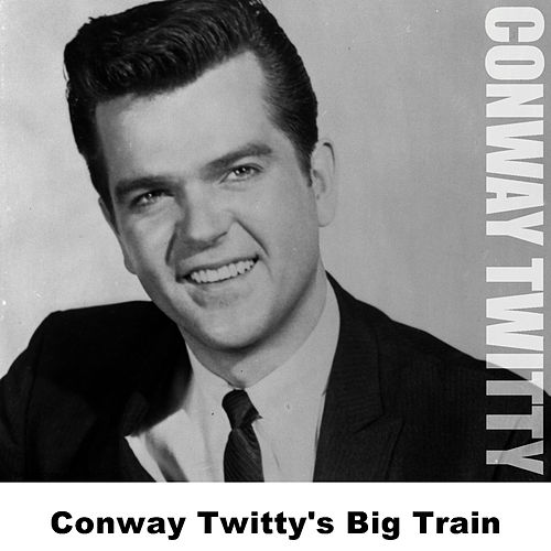 Conway Twitty's Big Train by Conway Twitty