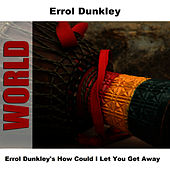 Errol Dunkley's How Could I Let You Get Away by Errol Dunkley