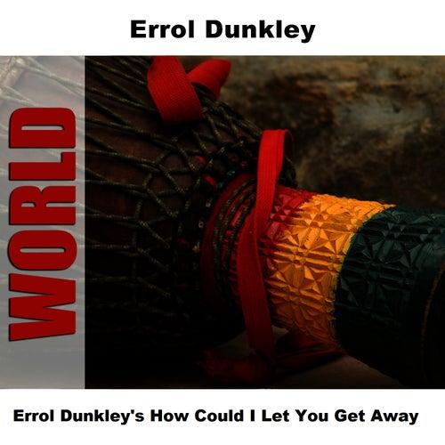 Errol Dunkley's How Could I Let You Get Away by Errol Dunkley