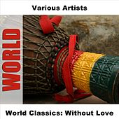 World Classics: Without Love by Various Artists