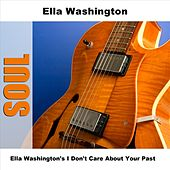 Ella Washington's I Don't Care About Your Past by Ella Washington