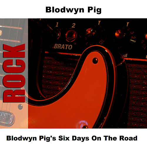 Blodwyn Pig's Six Days On The Road by Blodwyn Pig