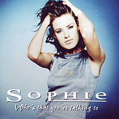 Who's That You're Talking To by Sophie
