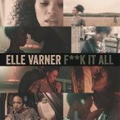 F**k It All by Elle Varner