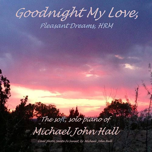 Goodnight My Love Pleasant Dreams Hrm Single By Michael John Hall