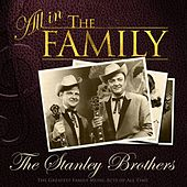 All in the Family: The Stanley Brothers von The Stanley Brothers