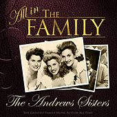 All in the Family: The Andrews Sisters by The Andrews Sisters