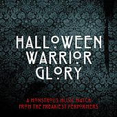 Halloween Warrior Glory [A Monstrous Music Match from the Freakiest Performers] de Various Artists