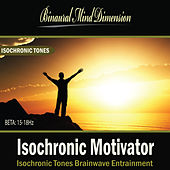 Isochronic Motivator: Isochronic Tones Brainwave Entrainment by Binaural Mind Dimension