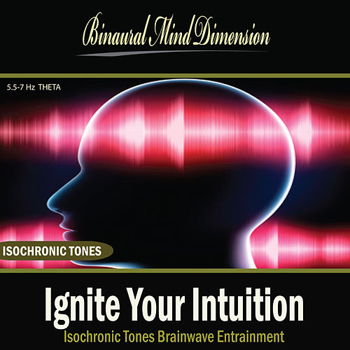 Ignite Your Intuition: Isochronic Tones Brainwave Entrainment by Binaural Mind Dimension
