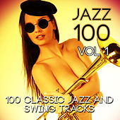 Jazz 100 - 100 Classic Jazz and Swing Tracks, Vol. 1 by Various Artists