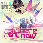 Right Here, Right Now von Matt Hunter-Correa