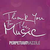 Thank You for the Music von Perpetuum Jazzile