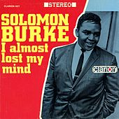 I Almost Lost My Mind by Solomon Burke