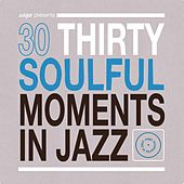 30 Soulful Moments in Jazz by Various Artists