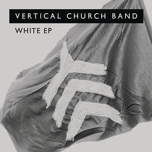 White - EP by Vertical Church Band