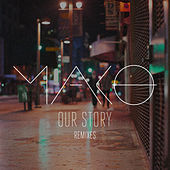 Our Story (Remixes) de Mako