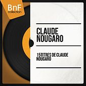 15 titres de Claude Nougaro (Mono Version) by Claude Nougaro