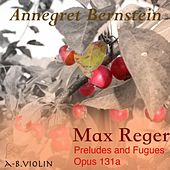 Reger: Preludes and Fugues Opus 131a by Annegret Bernstein