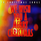 We Wish You a Merry Christmas - 50 Christmas Songs by Various Artists