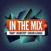 In the Mix 01: Trap, Dubstep, Drum & Bass by Various Artists