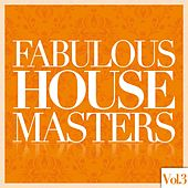 Fabulous House Masters, Vol. 3 by Various Artists