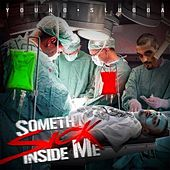 Someth'n Sick Inside Me de Young Slugga