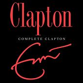 Complete Clapton by Eric Clapton