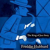 The King of Jazz Story - All Original Recordings - Remastered by Freddie Hubbard