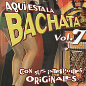 Aqui Esta La Bachata Vol. 7 by Various Artists