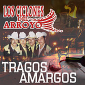 Tragos Amargos by Los Ciclones del Arroyo