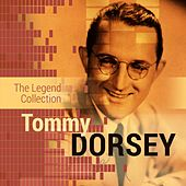 The Legend Collection: Tommy Dorsey by Tommy Dorsey