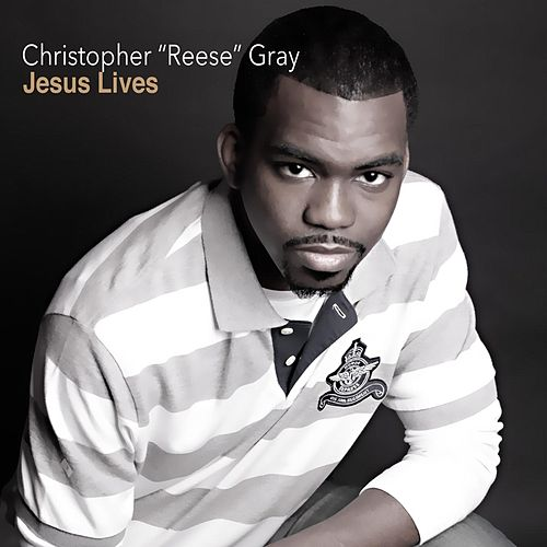 Jesus Lives by Christopher Reese Gray