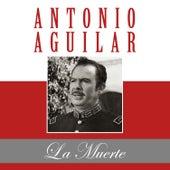 La Muerte de Antonio Aguilar