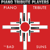 Piano Tribute to Bad Suns by Piano Tribute Players