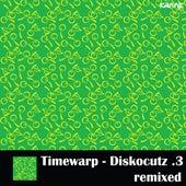 Diskocutz .3 Remixed by Timewarp
