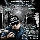 Beneath the Darkness by The Prezident Kane