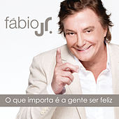 O Que Importa é a Gente Ser Feliz by Fabio Jr.