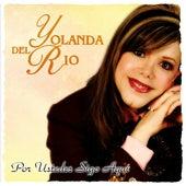 Por Ustedes Sigo Aqui by Yolanda Del Rio