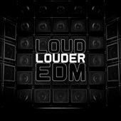 Loud Louder EDM by Various Artists