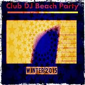 Club DJ Beach Party Winter 2015 (100 Top Dance Electro House Ibiza Tracks for DJ Set) von Various Artists