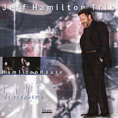 Hamilton House / Live At Steamers by Jeff Hamilton Trio