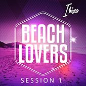 Beach Lovers - Ibiza Session, Vol. 1 (Chilling Beats for Summer Season) von Various Artists