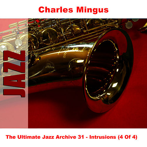 The Ultimate Jazz Archive 31 - Intrusions (4 Of 4) by Charles Mingus