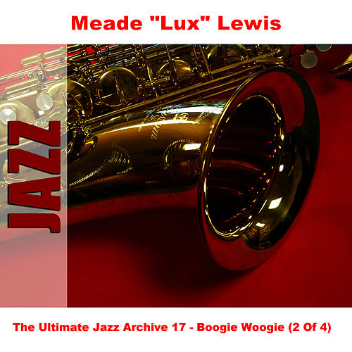 The Ultimate Jazz Archive 17 - Boogie Woogie (2 Of 4) by Meade 'Lux' Lewis