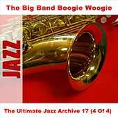 The Ultimate Jazz Archive 17 (4 Of 4) by The Big Band Boogie Woogie