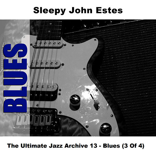 The Ultimate Jazz Archive 13 - Blues (3 Of 4) by Sleepy John Estes