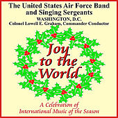 Joy to the World: A Celebration of International Music of the Season by The United States Air Force Band & Singing Sergeants