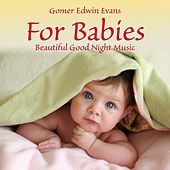 For Babies: Beautiful Good Night Music by Gomer Edwin Evans